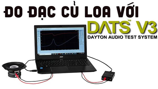Hướng dẫn đo đạc thông số của củ loa bằng thiết bị DATS V3 của Dayton Audio